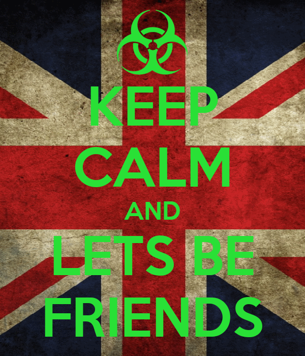 KEEP CALM AND LETS BE FRIENDS