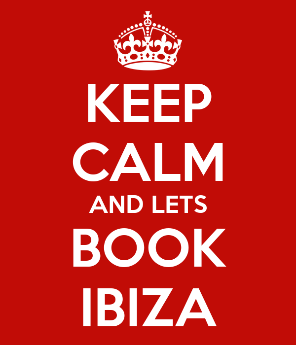 KEEP CALM AND LETS BOOK IBIZA