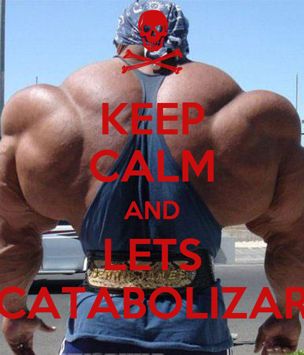 KEEP CALM AND LETS CATABOLIZAR