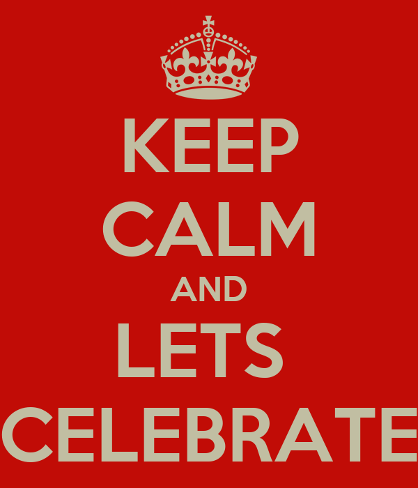 KEEP CALM AND LETS  CELEBRATE