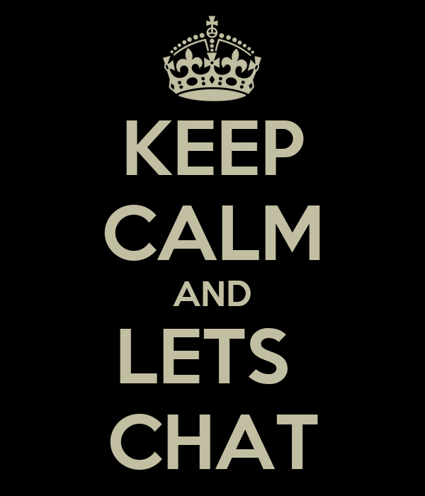 KEEP CALM AND LETS  CHAT