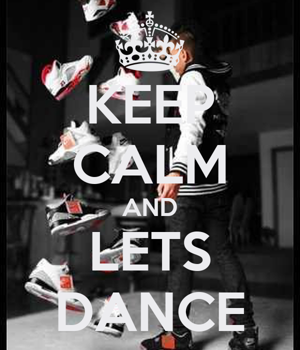 KEEP CALM AND LETS DANCE