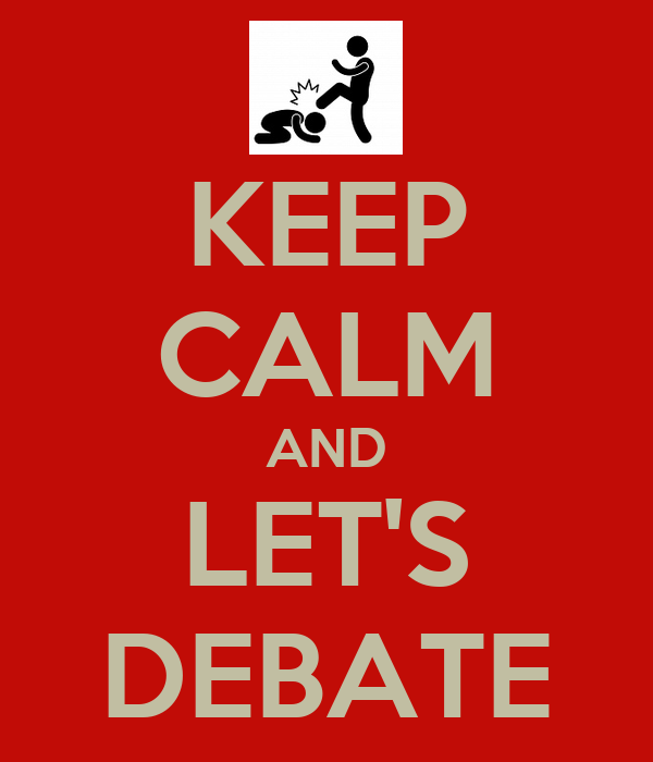 KEEP CALM AND LET'S DEBATE