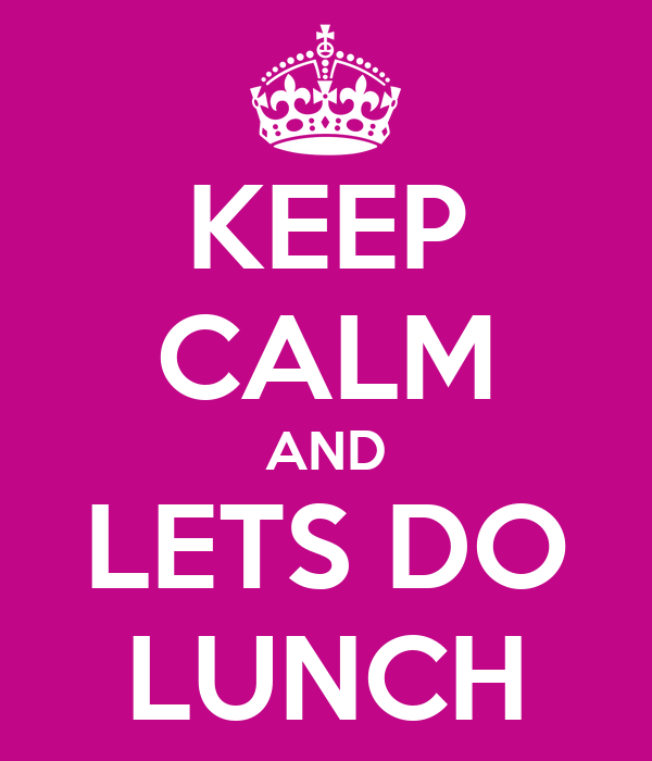 KEEP CALM AND LETS DO LUNCH
