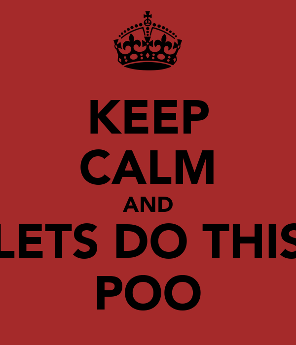 KEEP CALM AND LETS DO THIS POO