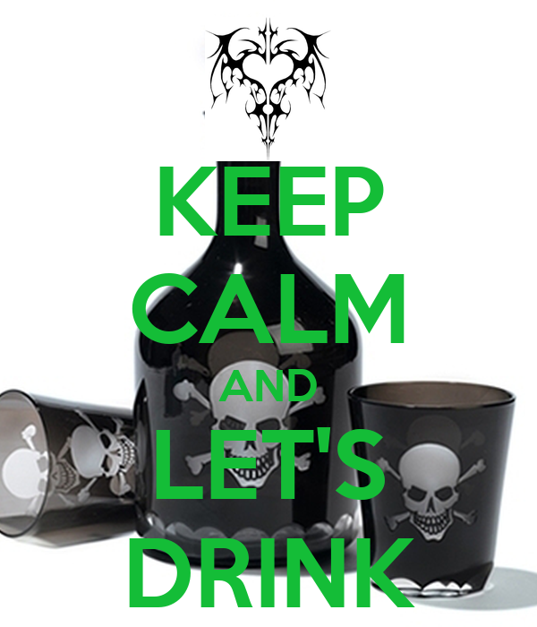KEEP CALM AND LET'S DRINK