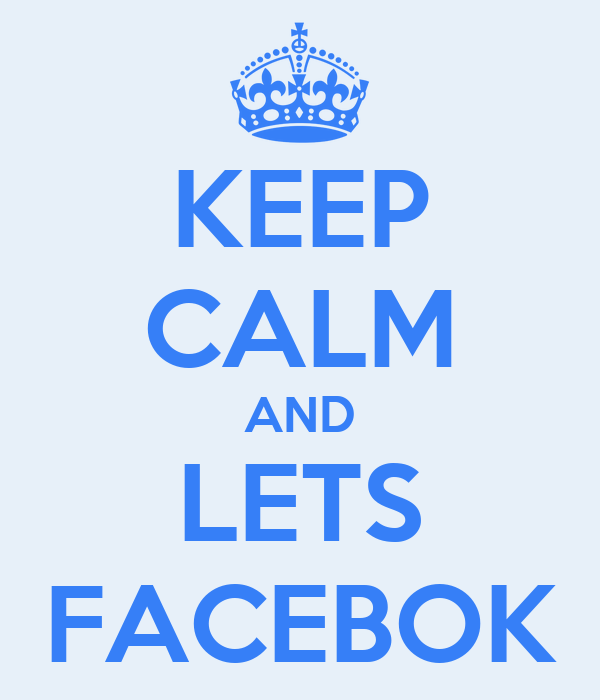 KEEP CALM AND LETS FACEBOK