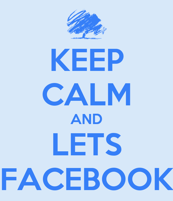 KEEP CALM AND LETS FACEBOOK