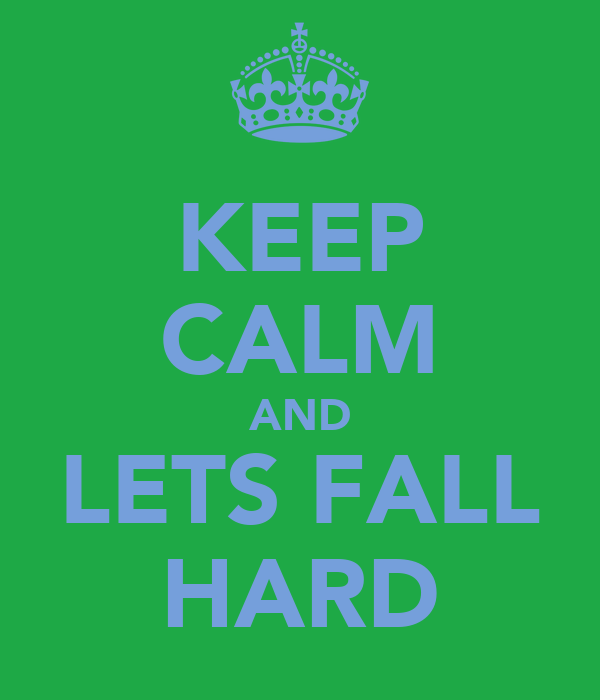 KEEP CALM AND LETS FALL HARD