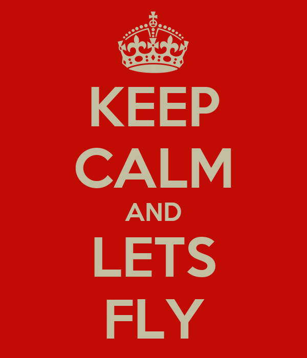 KEEP CALM AND LETS FLY