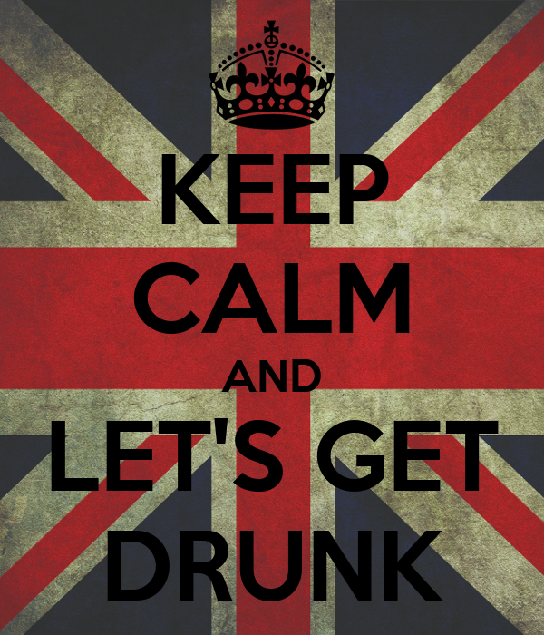 KEEP CALM AND LET'S GET DRUNK