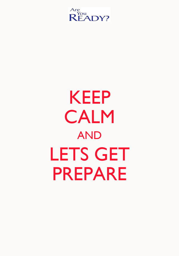 KEEP CALM AND LETS GET PREPARE