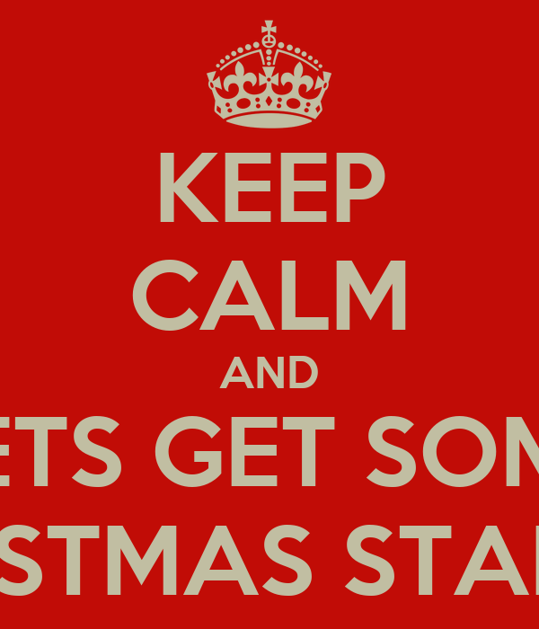 keep calm and lets get some christmas started - How Christmas Started