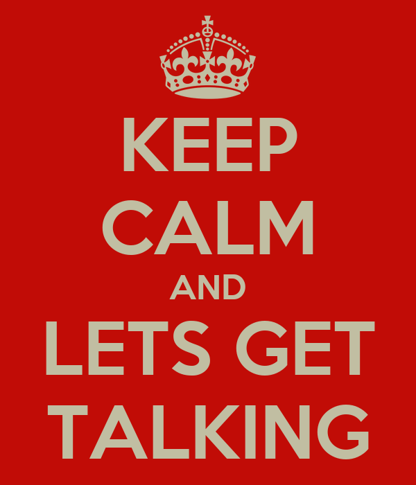 KEEP CALM AND LETS GET TALKING