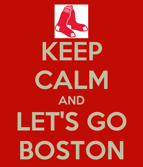 KEEP CALM AND LET'S GO BOSTON