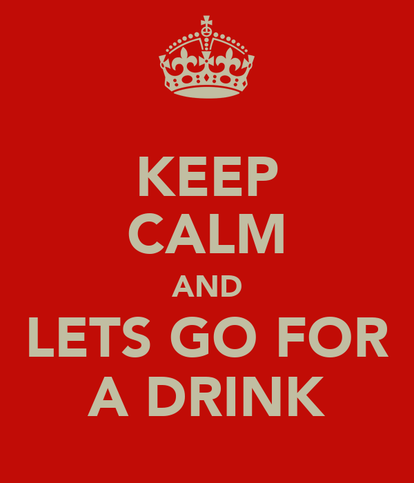 KEEP CALM AND LETS GO FOR A DRINK