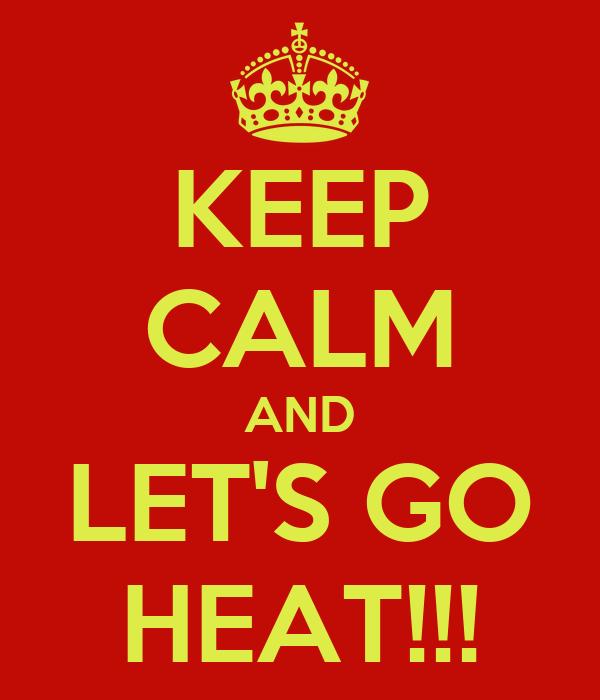 KEEP CALM AND LET'S GO HEAT!!!