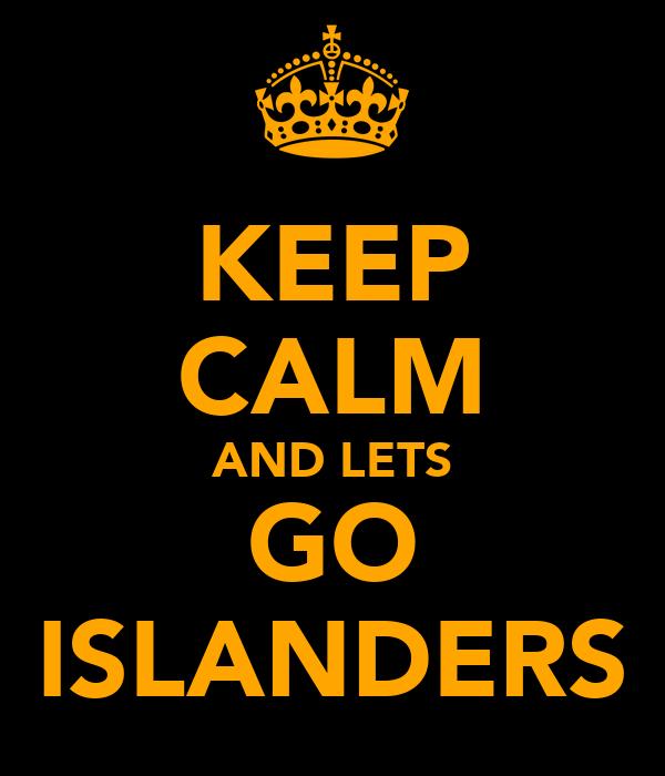 KEEP CALM AND LETS GO ISLANDERS