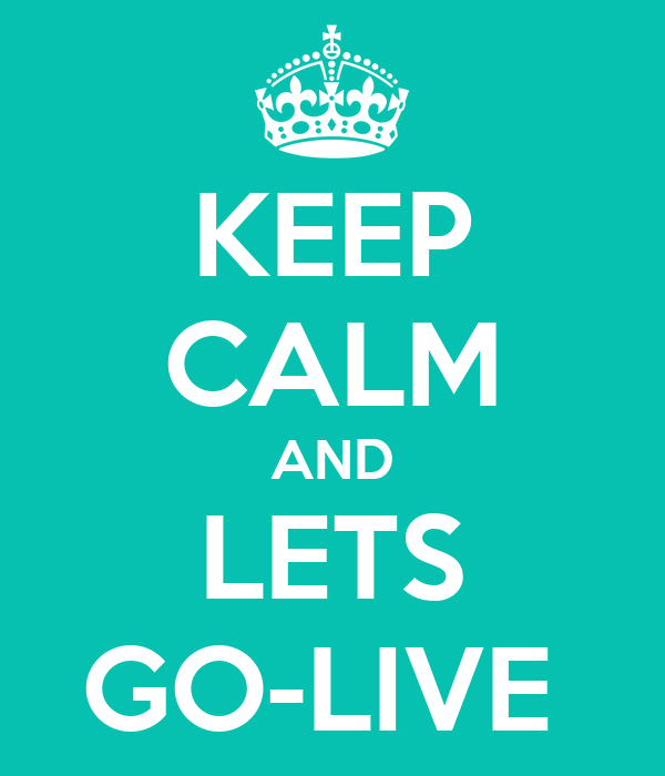KEEP CALM AND LETS GO-LIVE