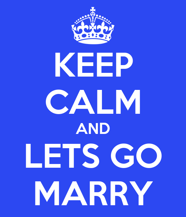 KEEP CALM AND LETS GO MARRY