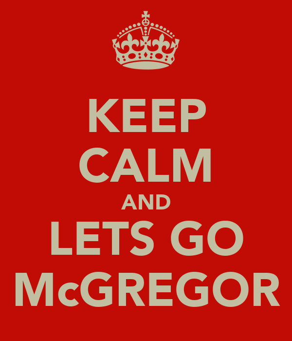 KEEP CALM AND LETS GO McGREGOR