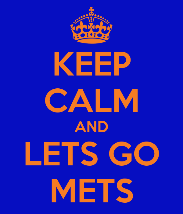 KEEP CALM AND LETS GO METS