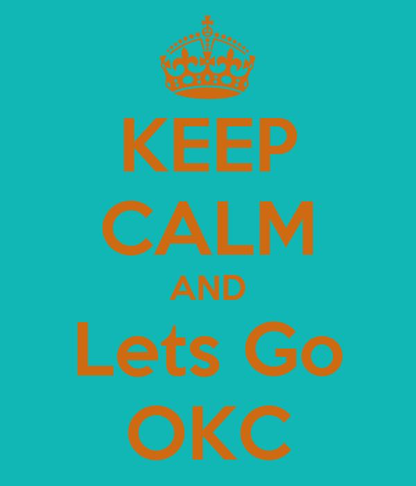 KEEP CALM AND Lets Go OKC