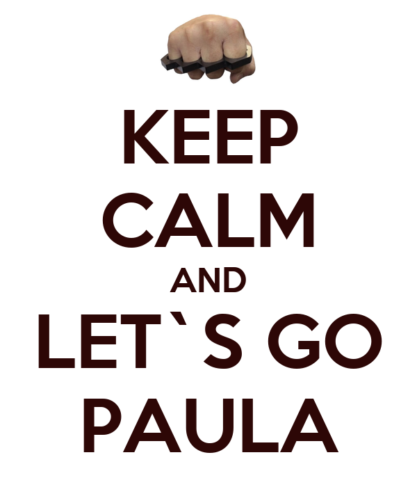 KEEP CALM AND LET`S GO PAULA
