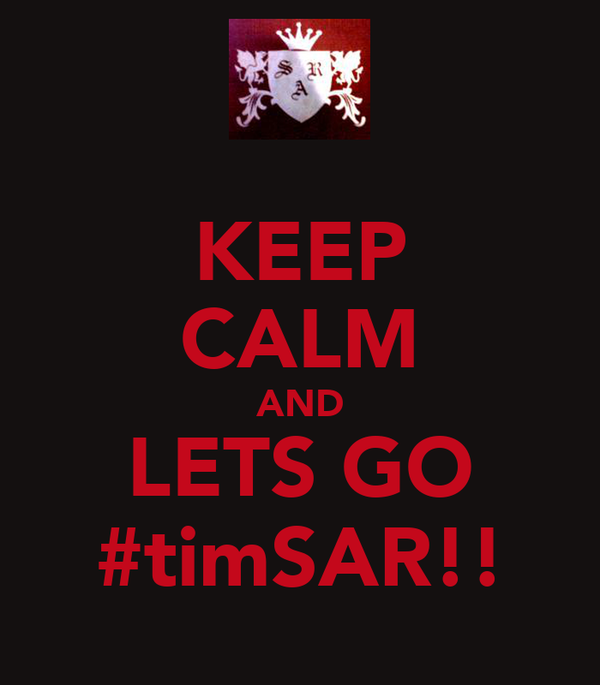 KEEP CALM AND LETS GO #timSAR!!