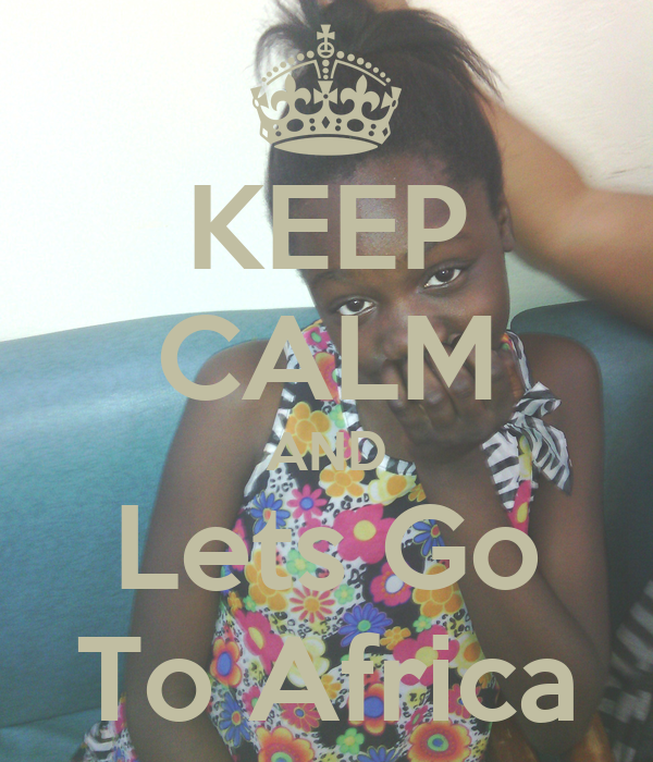 KEEP CALM AND Lets Go To Africa
