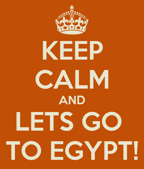 KEEP CALM AND LETS GO  TO EGYPT!