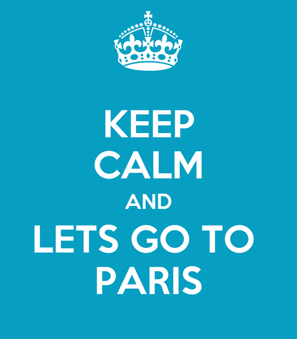 KEEP CALM AND LETS GO TO  PARIS