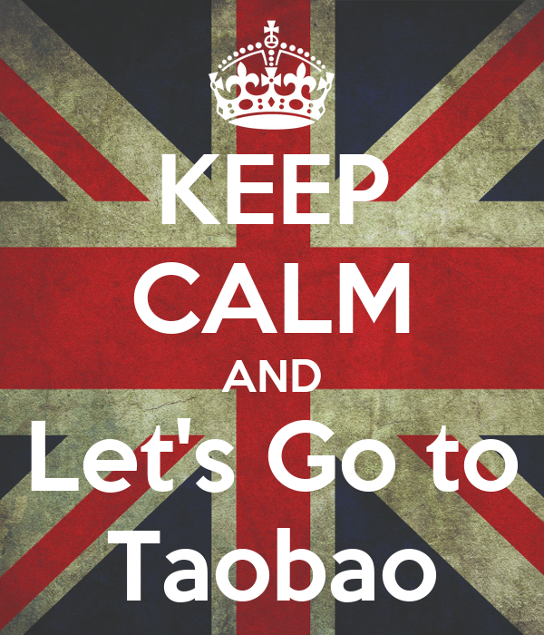KEEP CALM AND Let's Go to Taobao