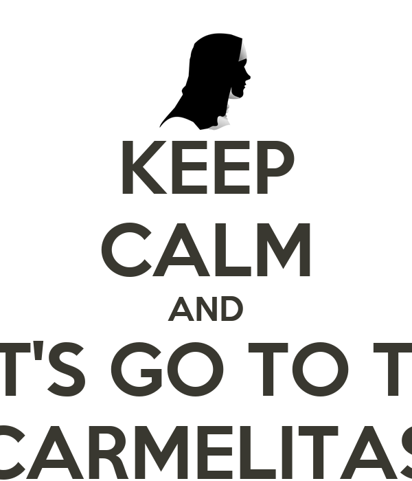 KEEP CALM AND LET'S GO TO THE CARMELITAS