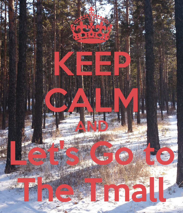 KEEP CALM AND Let's Go to The Tmall