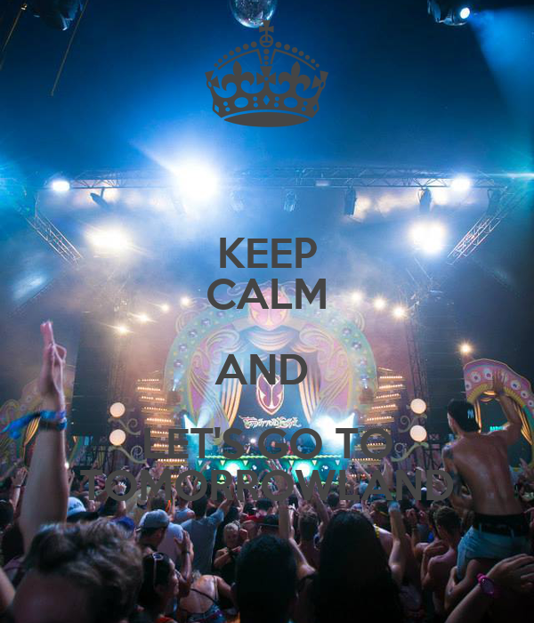 KEEP CALM AND  LET'S GO TO TOMORROWLAND