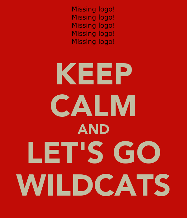 KEEP CALM AND LET'S GO WILDCATS