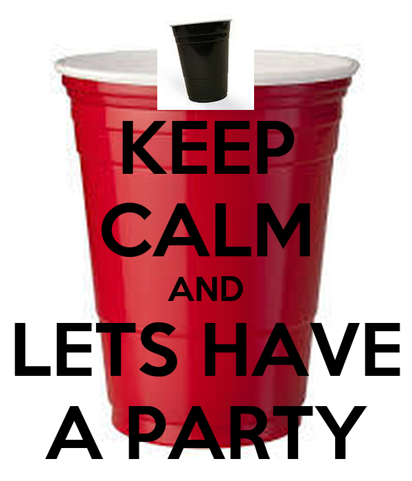 KEEP CALM AND LETS HAVE A PARTY