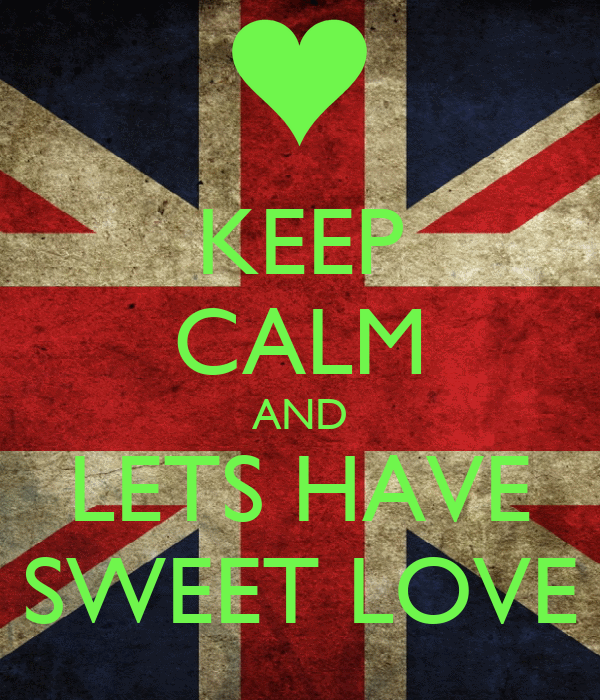 KEEP CALM AND LETS HAVE SWEET LOVE