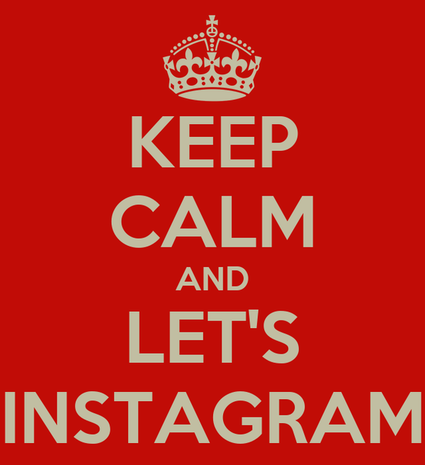 KEEP CALM AND LET'S INSTAGRAM