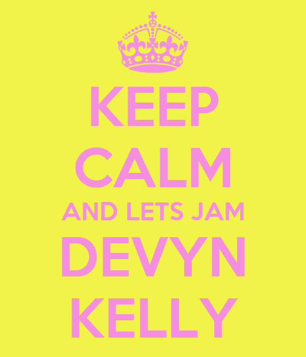KEEP CALM AND LETS JAM DEVYN KELLY