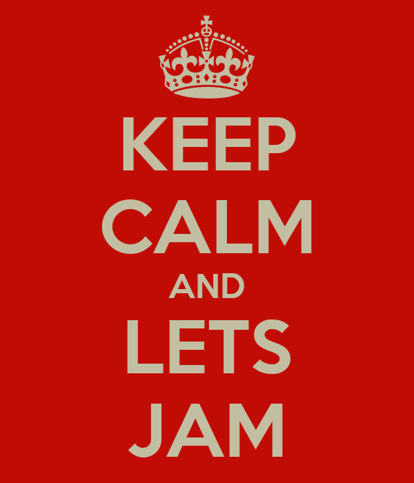 KEEP CALM AND LETS JAM