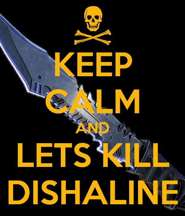 KEEP CALM AND LETS KILL DISHALINE