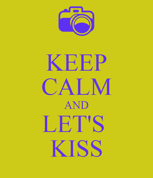 KEEP CALM AND LET'S  KISS