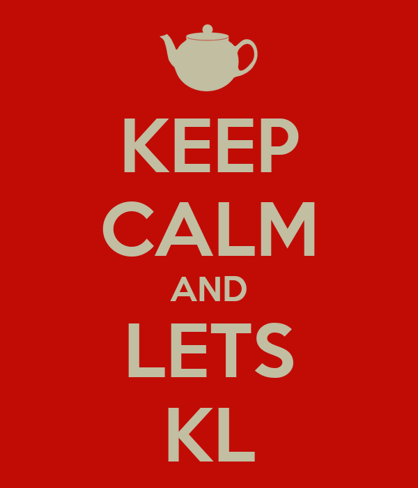 KEEP CALM AND LETS KL