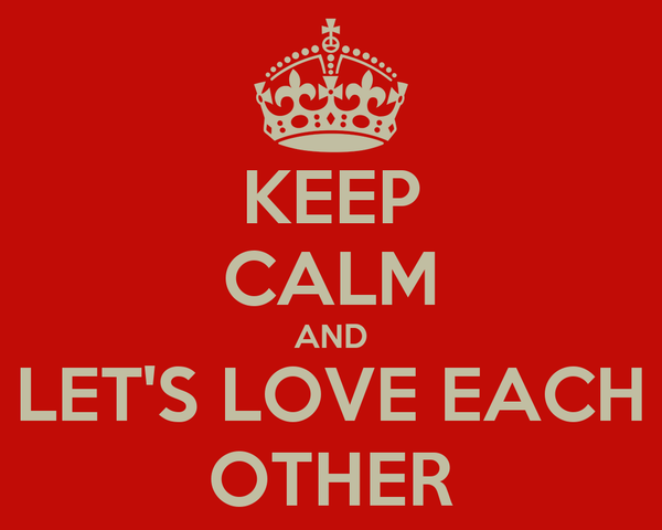 KEEP CALM AND LET'S LOVE EACH OTHER