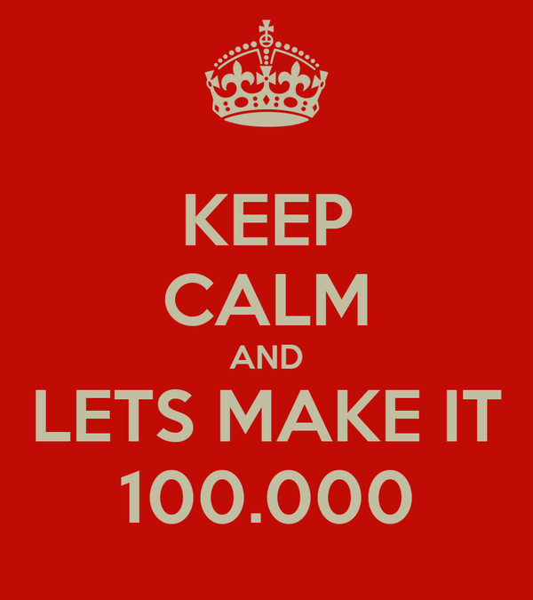 KEEP CALM AND LETS MAKE IT 100.000