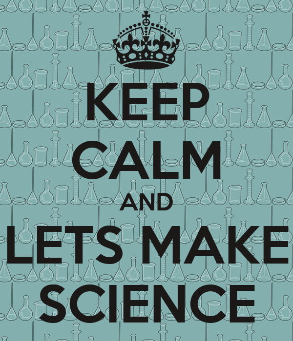 KEEP CALM AND LETS MAKE SCIENCE