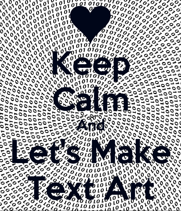 Keep Calm And Let's Make Text Art