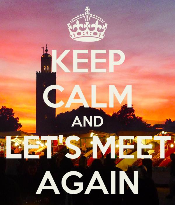 KEEP CALM AND LET'S MEET AGAIN